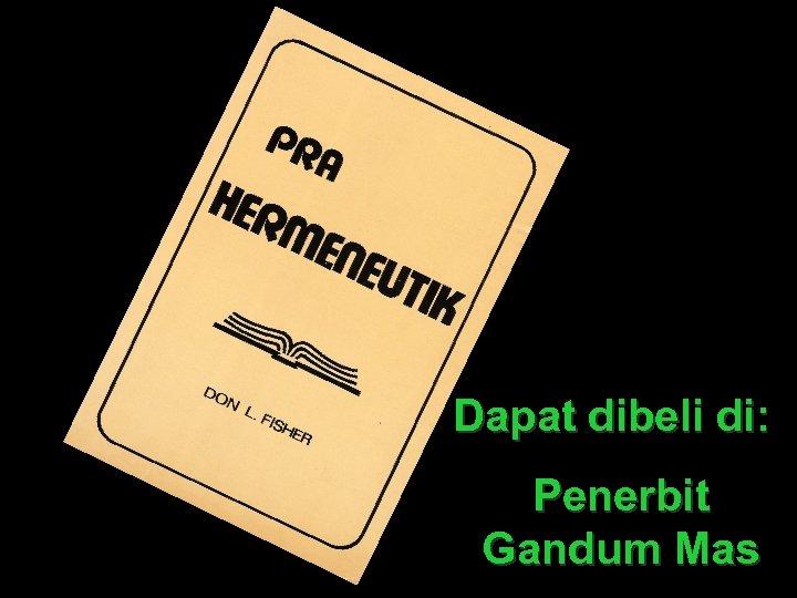 Dapat dibeli di: Penerbit Gandum Mas