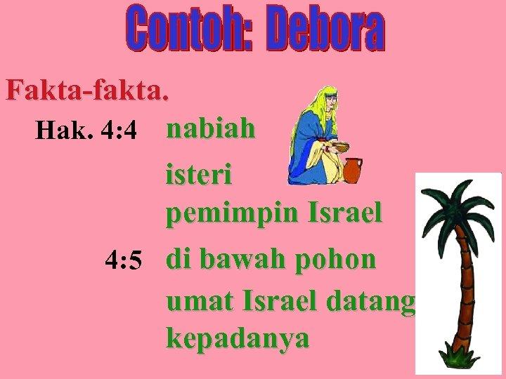 Fakta-fakta. Hak. 4: 4 nabiah isteri pemimpin Israel 4: 5 di bawah pohon umat