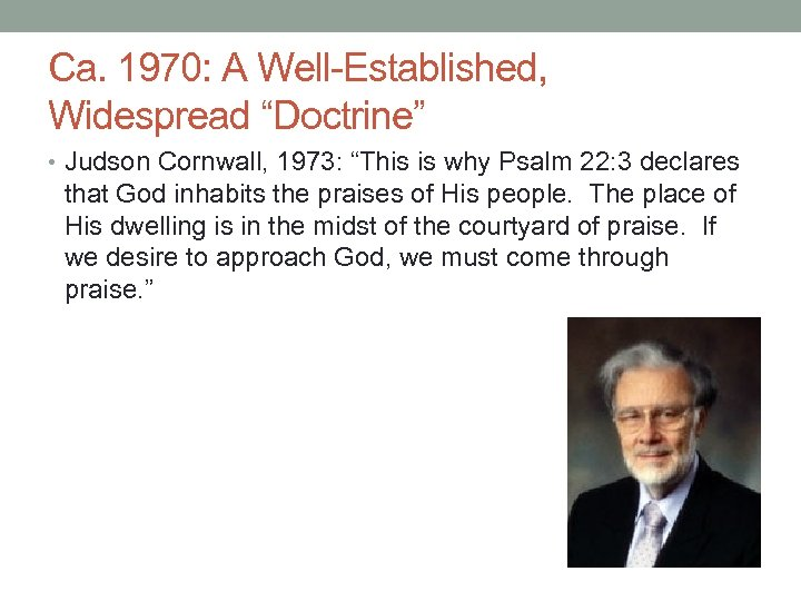 """Ca. 1970: A Well-Established, Widespread """"Doctrine"""" • Judson Cornwall, 1973: """"This is why Psalm"""