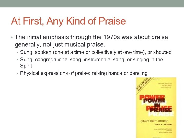 At First, Any Kind of Praise • The initial emphasis through the 1970 s