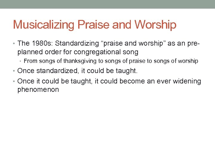 """Musicalizing Praise and Worship • The 1980 s: Standardizing """"praise and worship"""" as an"""