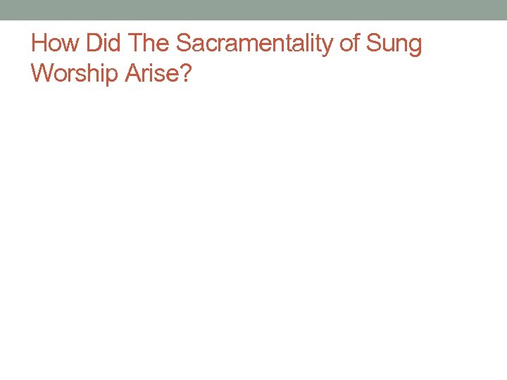 How Did The Sacramentality of Sung Worship Arise?