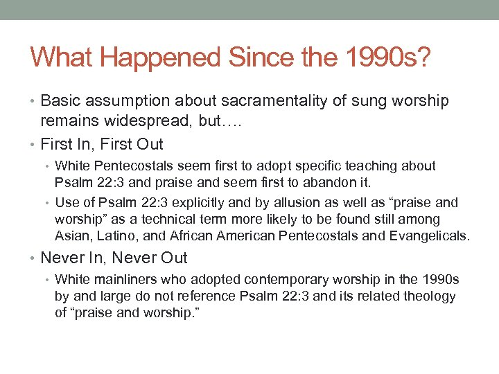 What Happened Since the 1990 s? • Basic assumption about sacramentality of sung worship