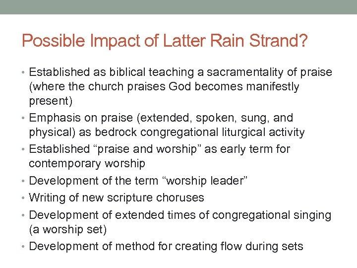 Possible Impact of Latter Rain Strand? • Established as biblical teaching a sacramentality of