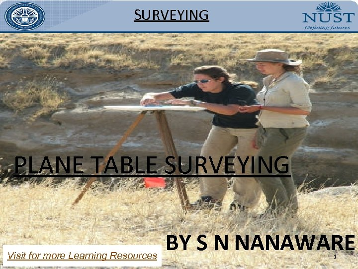 SURVEYING PLANE TABLE SURVEYING Visit for more Learning Resources BY S N NANAWARE 1