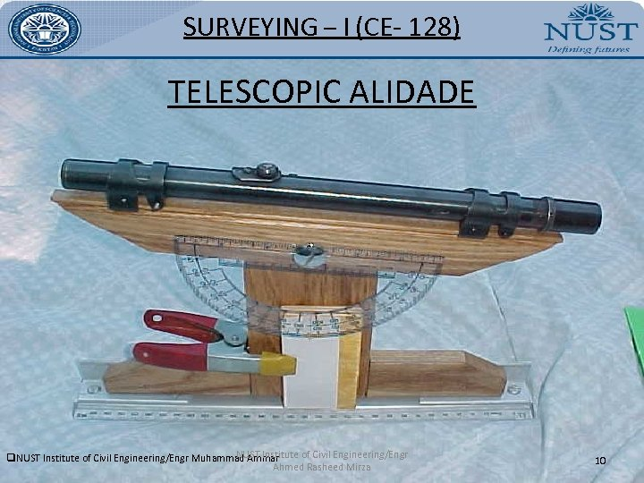 SURVEYING – I (CE- 128) TELESCOPIC ALIDADE NUST Institute of Civil Engineering/Engr q. NUST