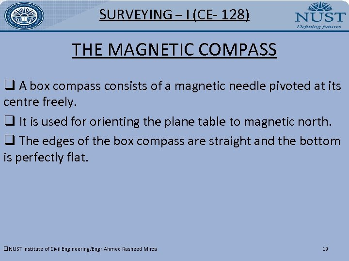 SURVEYING – I (CE- 128) THE MAGNETIC COMPASS q A box compass consists of