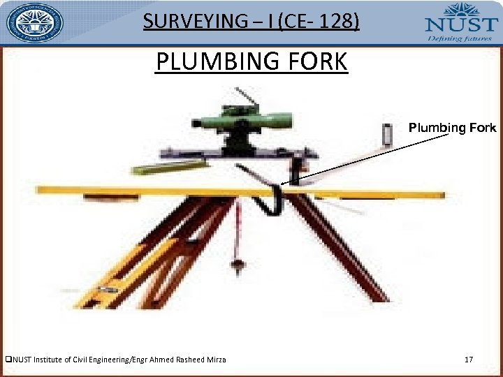 SURVEYING – I (CE- 128) PLUMBING FORK Plumbing Fork q. NUST Institute of Civil