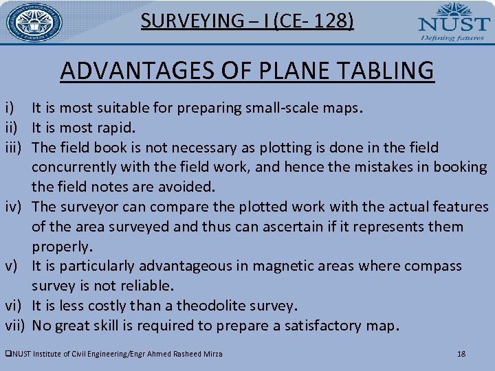 SURVEYING – I (CE- 128) ADVANTAGES OF PLANE TABLING i) It is most suitable