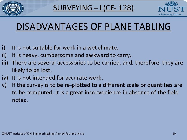SURVEYING – I (CE- 128) DISADVANTAGES OF PLANE TABLING i) It is not suitable