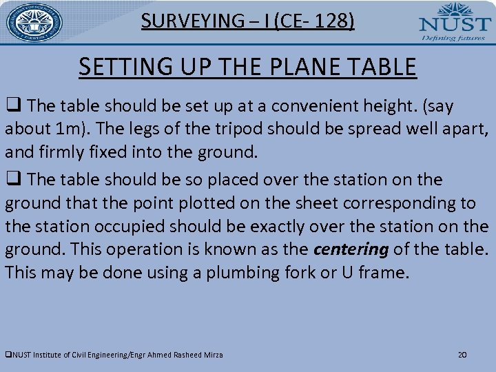 SURVEYING – I (CE- 128) SETTING UP THE PLANE TABLE q The table should