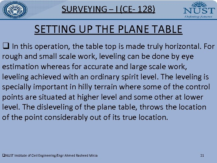 SURVEYING – I (CE- 128) SETTING UP THE PLANE TABLE q In this operation,