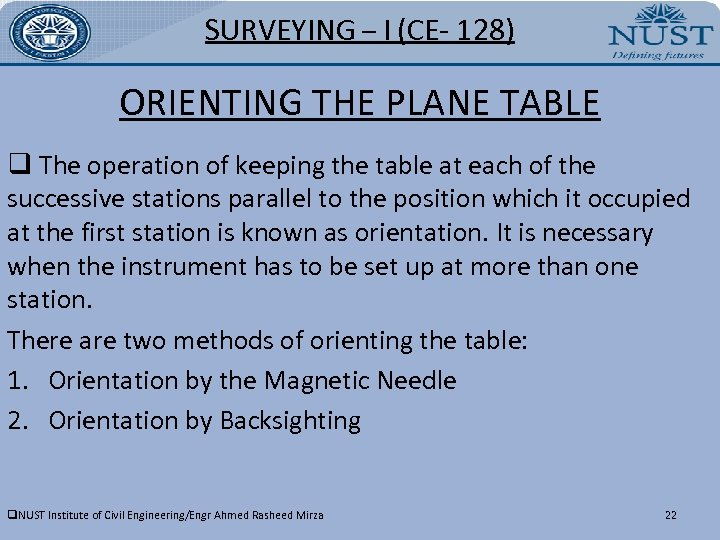 SURVEYING – I (CE- 128) ORIENTING THE PLANE TABLE q The operation of keeping