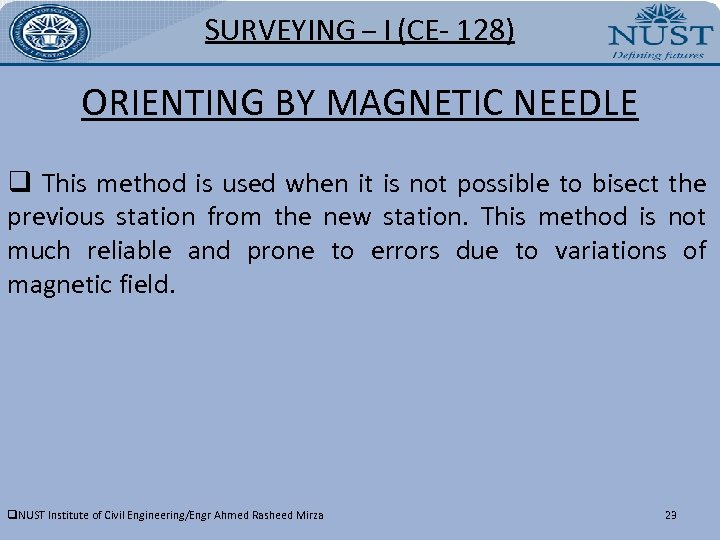 SURVEYING – I (CE- 128) ORIENTING BY MAGNETIC NEEDLE q This method is used