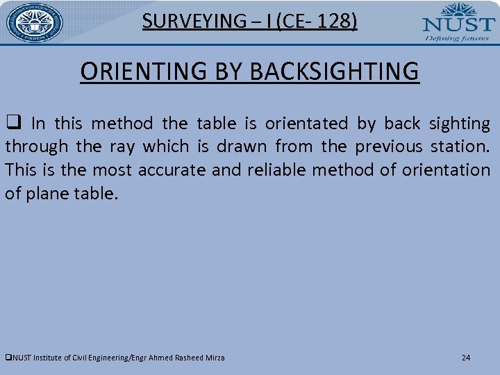 SURVEYING – I (CE- 128) ORIENTING BY BACKSIGHTING q In this method the table