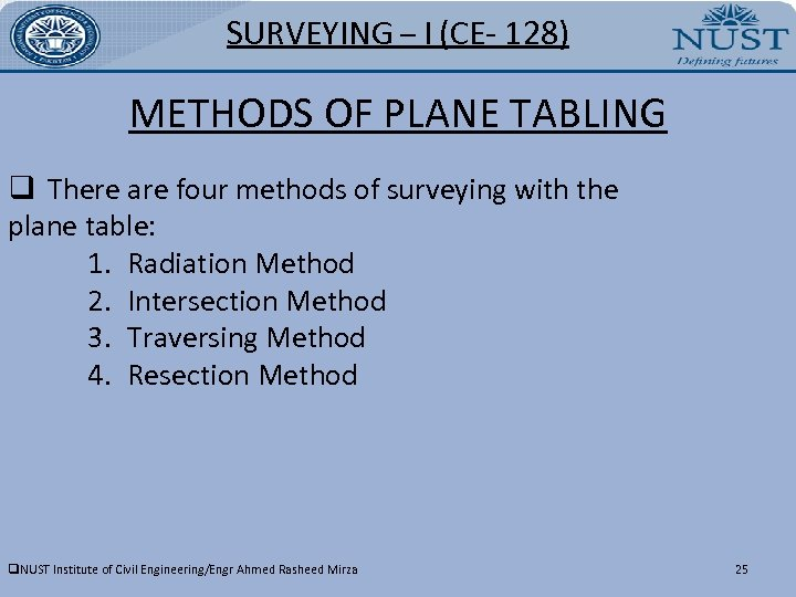 SURVEYING – I (CE- 128) METHODS OF PLANE TABLING q There are four methods