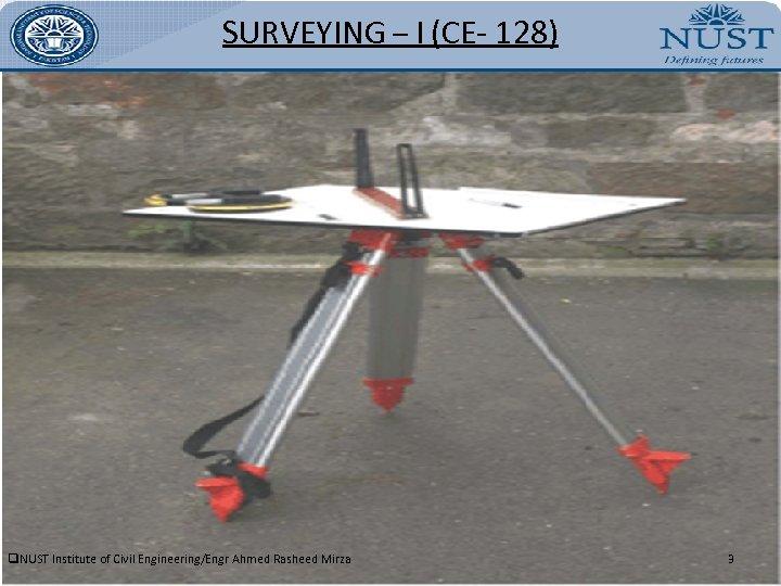 SURVEYING – I (CE- 128) q. NUST Institute of Civil Engineering/Engr Ahmed Rasheed Mirza