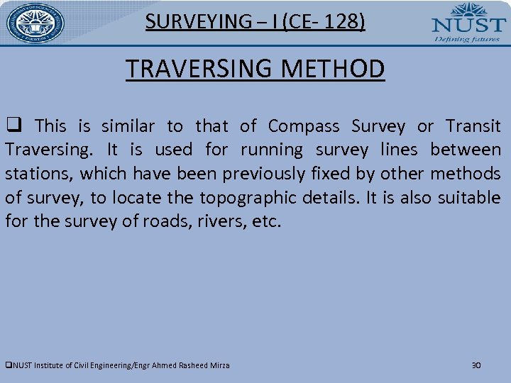 SURVEYING – I (CE- 128) TRAVERSING METHOD q This is similar to that of
