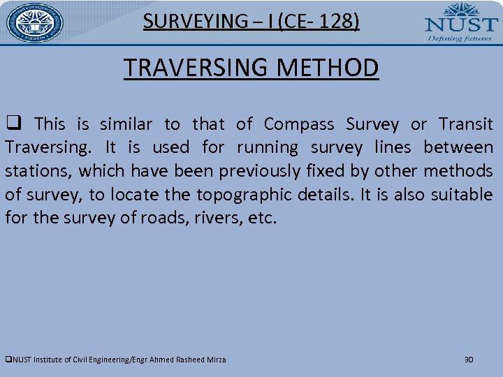 SURVEYING – I (CE- 128) TRAVERSING METHOD q This is similar to that of