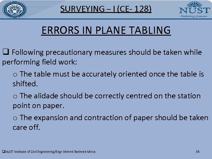 SURVEYING – I (CE- 128) ERRORS IN PLANE TABLING q Following precautionary measures should