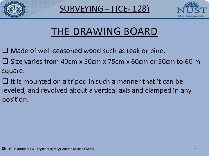 SURVEYING – I (CE- 128) THE DRAWING BOARD q Made of well-seasoned wood such