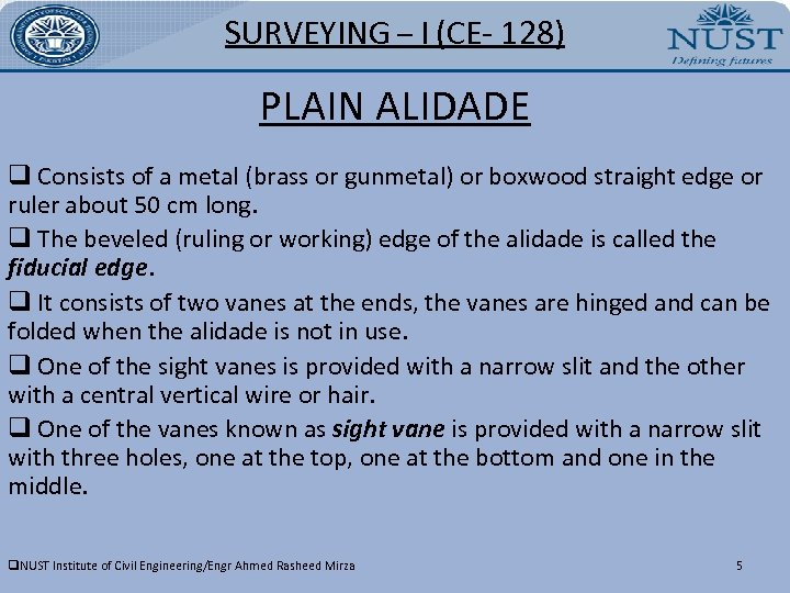 SURVEYING – I (CE- 128) PLAIN ALIDADE q Consists of a metal (brass or