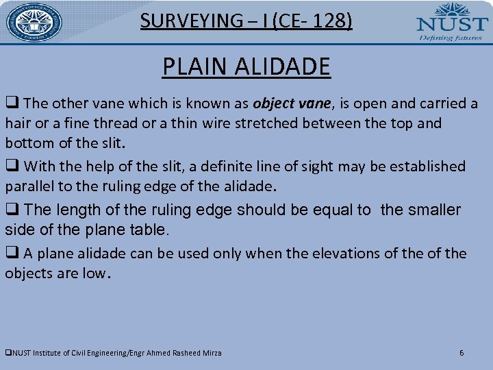 SURVEYING – I (CE- 128) PLAIN ALIDADE q The other vane which is known