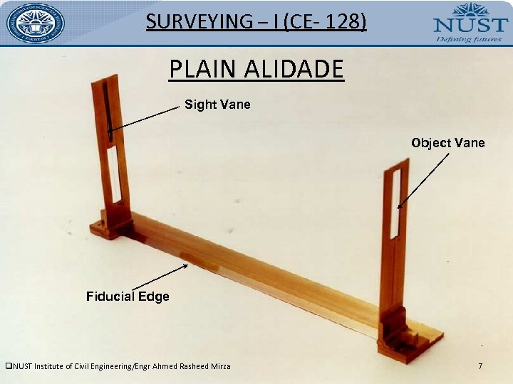 SURVEYING – I (CE- 128) PLAIN ALIDADE Sight Vane Object Vane Fiducial Edge q.