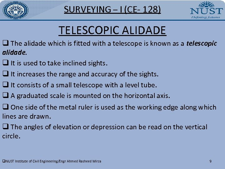 SURVEYING – I (CE- 128) TELESCOPIC ALIDADE q The alidade which is fitted with