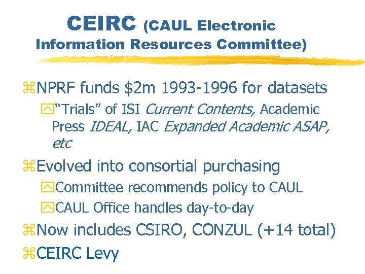 CEIRC (CAUL Electronic Information Resources Committee) z. NPRF funds $2 m 1993 -1996 for