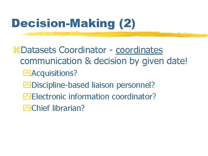 Decision-Making (2) z. Datasets Coordinator - coordinates communication & decision by given date! y.