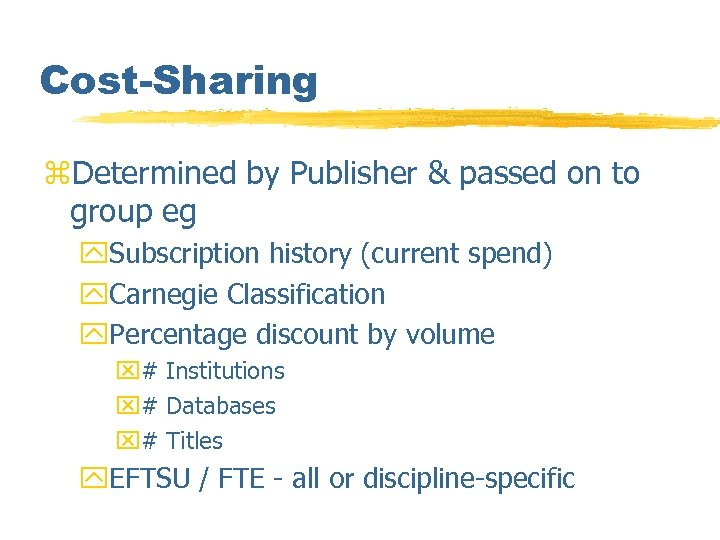Cost-Sharing z. Determined by Publisher & passed on to group eg y. Subscription history