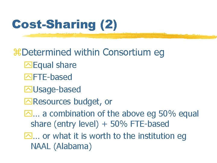 Cost-Sharing (2) z. Determined within Consortium eg y. Equal share y. FTE-based y. Usage-based