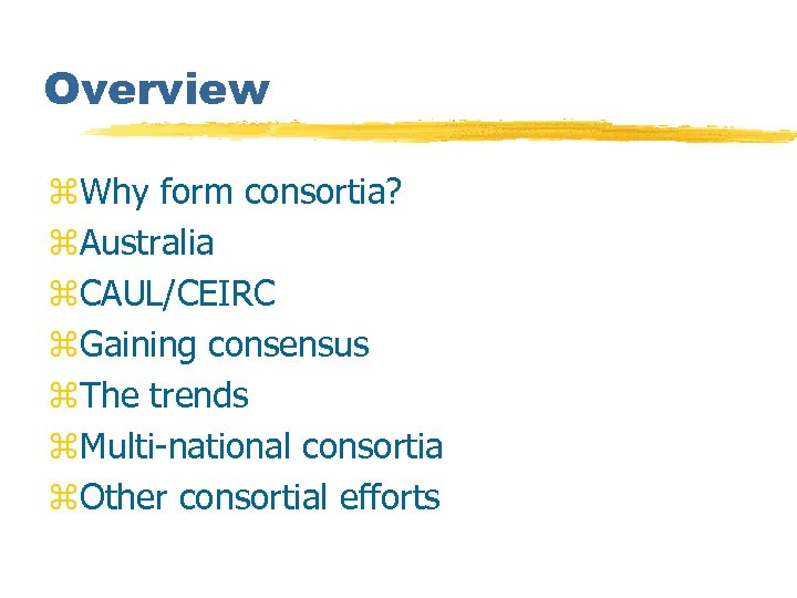 Overview z. Why form consortia? z. Australia z. CAUL/CEIRC z. Gaining consensus z. The