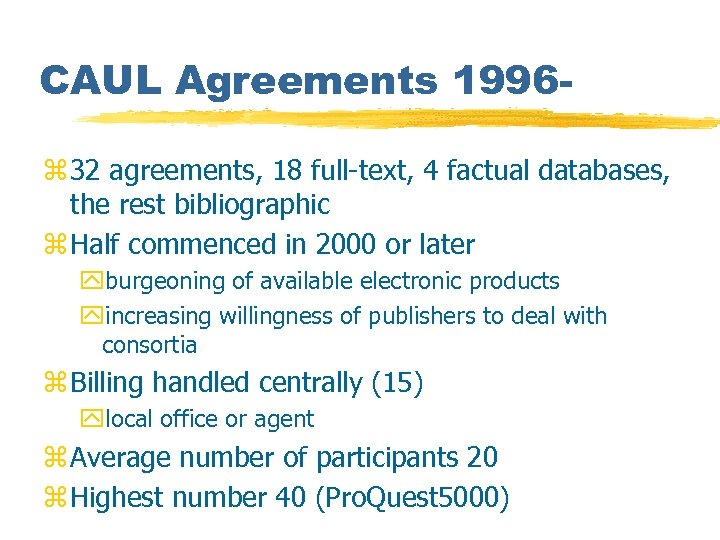CAUL Agreements 1996 z 32 agreements, 18 full-text, 4 factual databases, the rest bibliographic