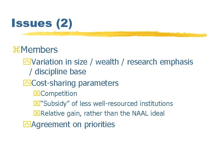 Issues (2) z. Members y. Variation in size / wealth / research emphasis /
