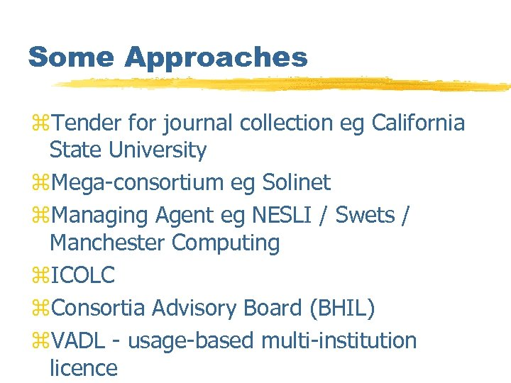 Some Approaches z. Tender for journal collection eg California State University z. Mega-consortium eg