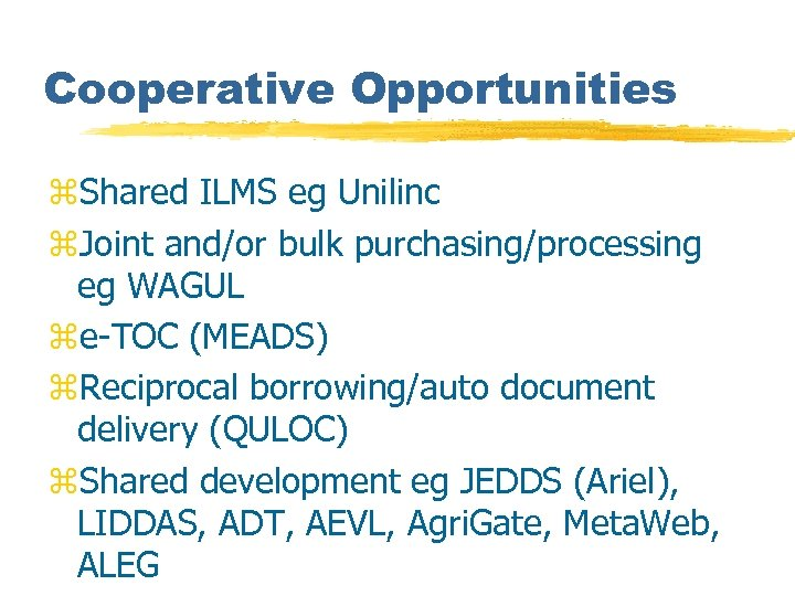 Cooperative Opportunities z. Shared ILMS eg Unilinc z. Joint and/or bulk purchasing/processing eg WAGUL