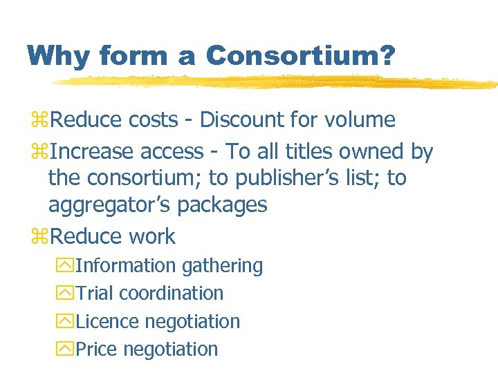 Why form a Consortium? z. Reduce costs - Discount for volume z. Increase access