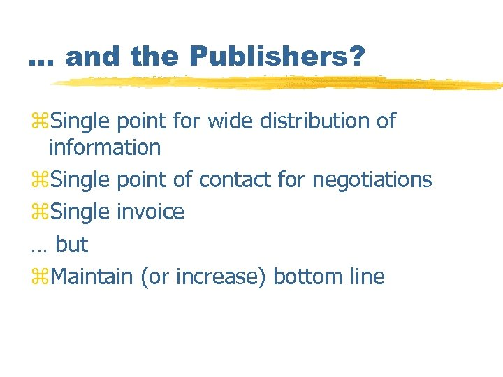 … and the Publishers? z. Single point for wide distribution of information z. Single