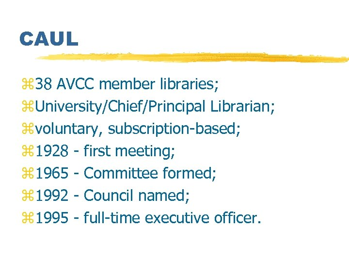 CAUL z 38 AVCC member libraries; z. University/Chief/Principal Librarian; zvoluntary, subscription-based; z 1928 -