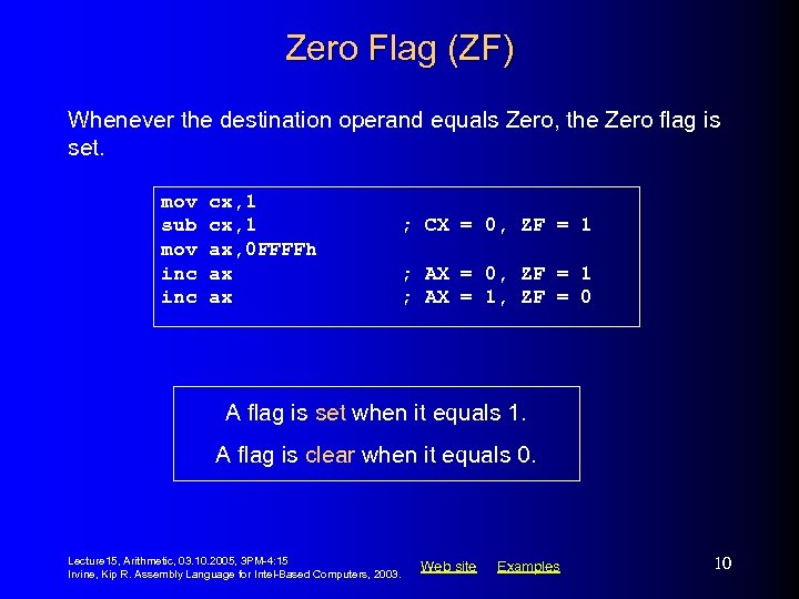 Zero Flag (ZF) Whenever the destination operand equals Zero, the Zero flag is set.