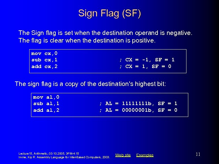 Sign Flag (SF) The Sign flag is set when the destination operand is negative.