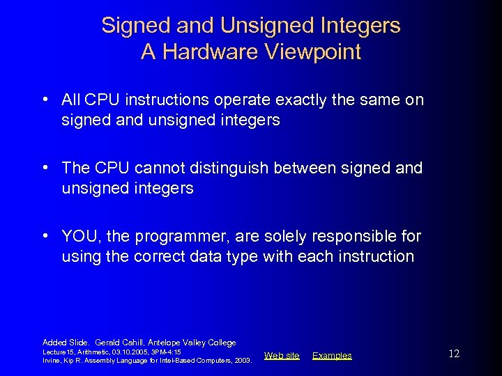 Signed and Unsigned Integers A Hardware Viewpoint • All CPU instructions operate exactly the