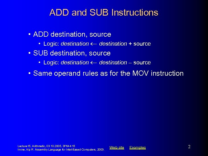 ADD and SUB Instructions • ADD destination, source • Logic: destination + source •