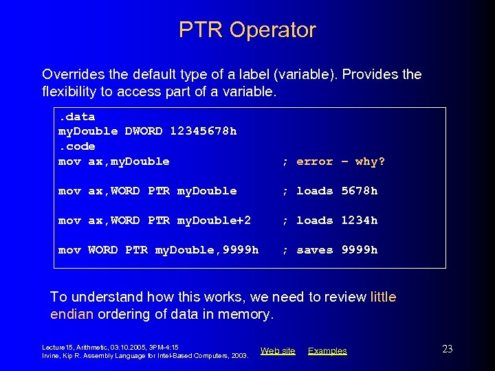 PTR Operator Overrides the default type of a label (variable). Provides the flexibility to