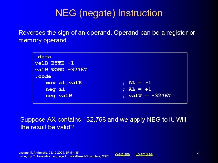 NEG (negate) Instruction Reverses the sign of an operand. Operand can be a register