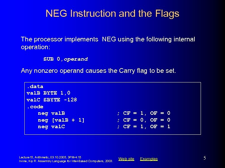 NEG Instruction and the Flags The processor implements NEG using the following internal operation: