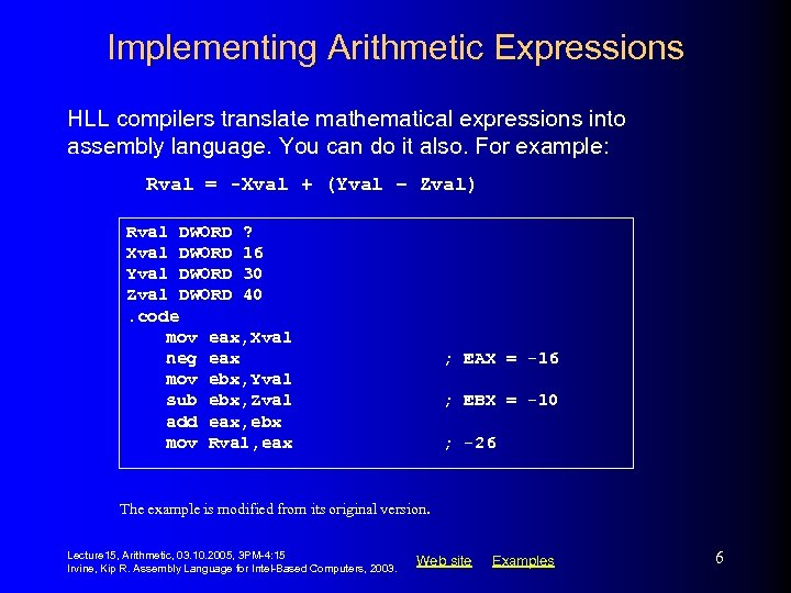 Implementing Arithmetic Expressions HLL compilers translate mathematical expressions into assembly language. You can do