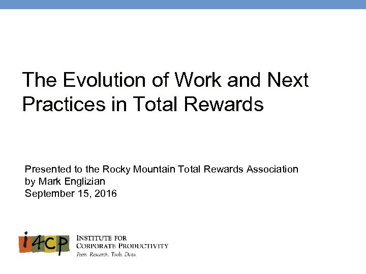 The Evolution of Work and Next Practices in Total Rewards Presented to the Rocky
